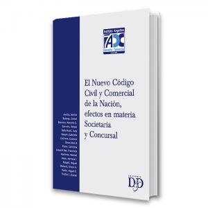 El Nuevo Código Civil y Comercial de la Nación, efectos en materia Societaria y Concursal