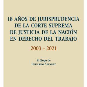 18 años de Jurisprudencia de la Corte Suprema de Justicia de la Nación en Derecho del Trabajo - 2003-2021
